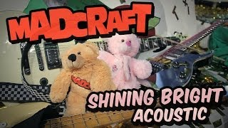 MadCraft - Shining Bright [Official Acoustic Video]