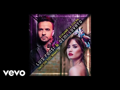 Luis Fonsi Demi Lovato - Échame La Culpa Not On You Remix