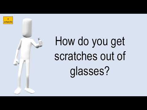 How Do You Get Scratches Out Of Glasses?