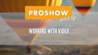 Working with Video in ProShow