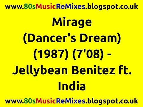 Mirage (Dancer's Dream) - Jellybean Benitez ft  India   80s Dance Music    80s Club Mixes   80s Pop