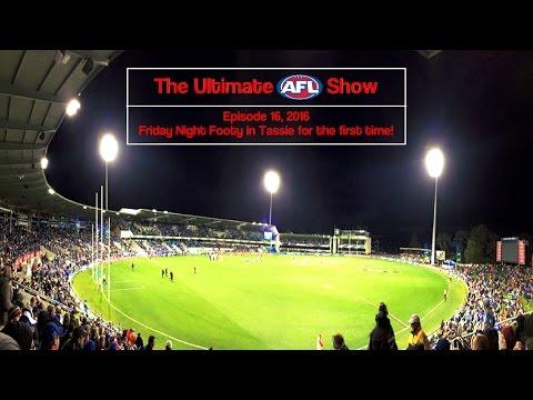 FridayNightFootyinTassieforthefirsttime! - The Ultimate AFL Show 2016 - Episode 16