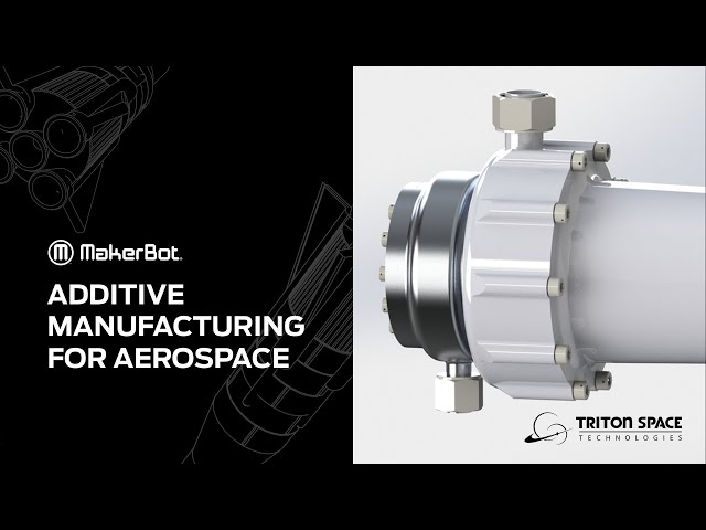 Additive Manufacturing for Aerospace - Triton Spaces Technologies | MakerBot