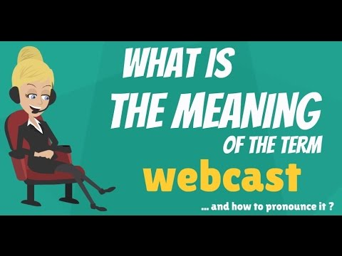 What is WEBCAST? What does WEBCAST mean? WEBCAST meaning, definition & explanation