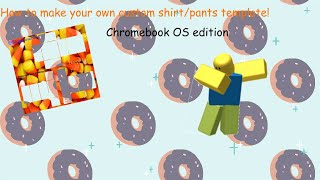 How to make your own custom shirt/pants template! {Roblox} Chromebook OS