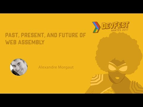 [DevFest Nantes 2017] Past, Present, and Future of Web Assembly