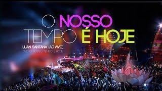 Baixar Luan Santana - O nosso tempo é hoje (Oficial) - Novo DVD 2013