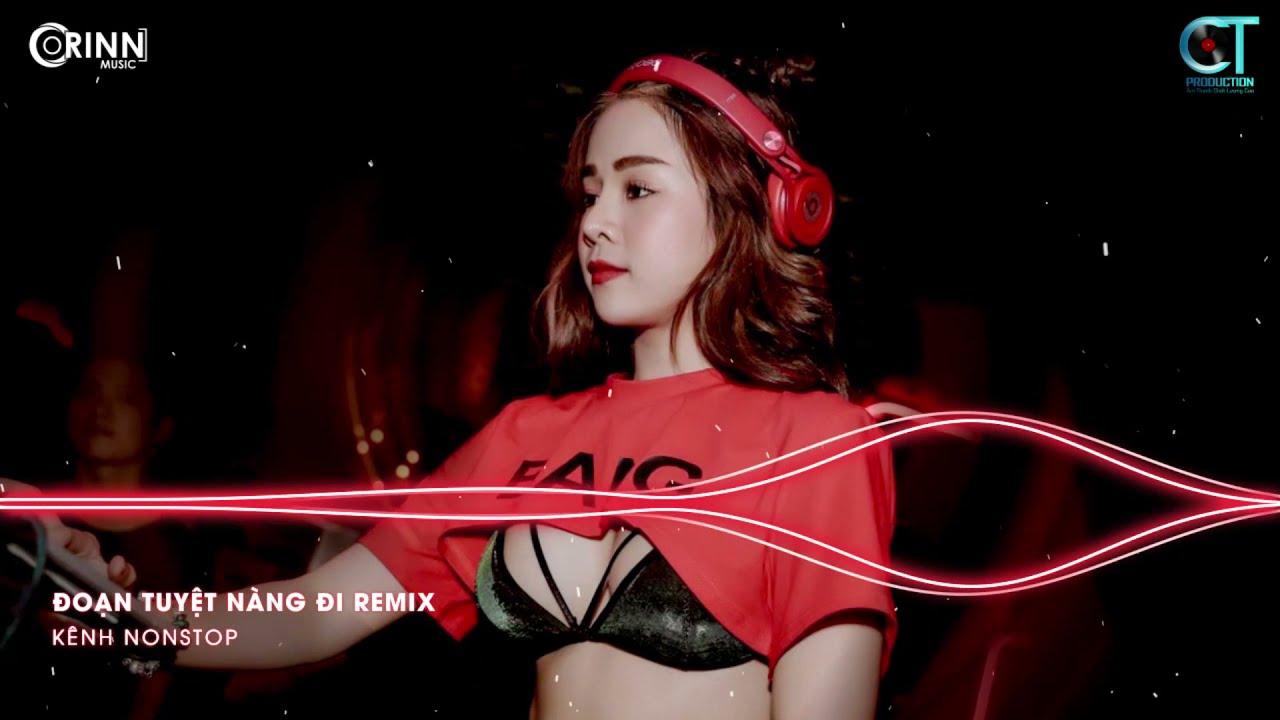 Đoạn Tuyệt Nàng Đi Remix, Cô Đơn Dành Cho Ai Đây Remix | NONSTOP Vinahouse Nhạc Trẻ DJ Remix CỰC BỐC