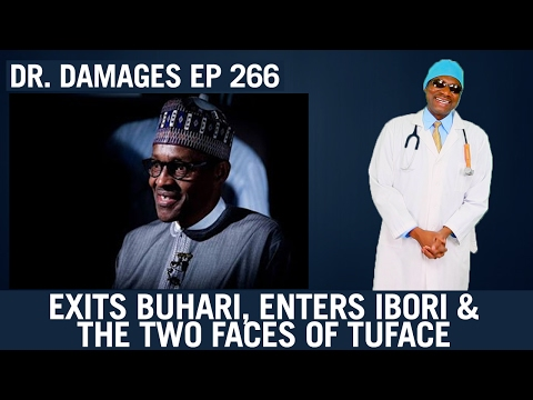 Dr. Damages Show episode 265: Exits Buhari, Enters Ibori & The Two Faces of TuFace