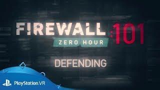 Firewall Zero Hour | 101: Defending | PS VR
