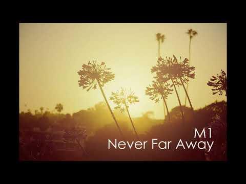 M1 - Never Far Away