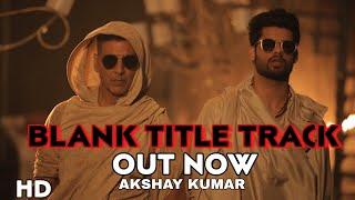 Blank Title Track Video song, Akshay Kumar, Karan kapadia, sunny deol, Blank song