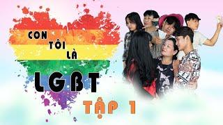 CON TÔI LÀ LGBT - TẬP 1 | (PHIM NGẮN VỀ CỘNG ĐỒNG LGBT)