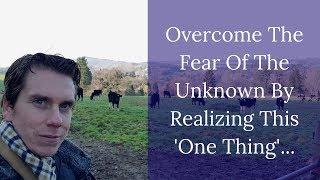 Overcome The Fear of The Unknown By Realizing And Integrating This One Thing...