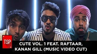 CUTE VOL. 1 Feat. Raftaar, Kanan GIll  (Music Video Cut)