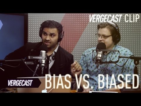 Bias vs. biased: a warning to Verge commenters from Nilay Patel - The Vergecast