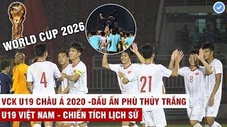 Hành trình chinh phục tấm vé VCK U19 Châu Á 2020 của VN | Lứa tài năng cho mục tiêu World Cup 2026