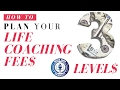How to Plan Your Life Coaching Fees: 3 Levels