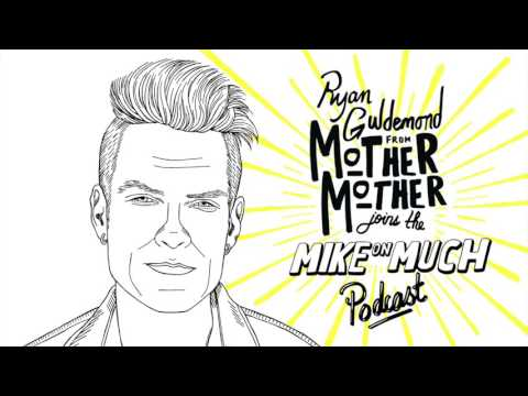 Mother Mother's Ryan Guldemond (#54) | Mike on Much Podcast