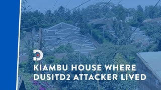 The Kiambu house where DusitD2 attacker lived, planned raid