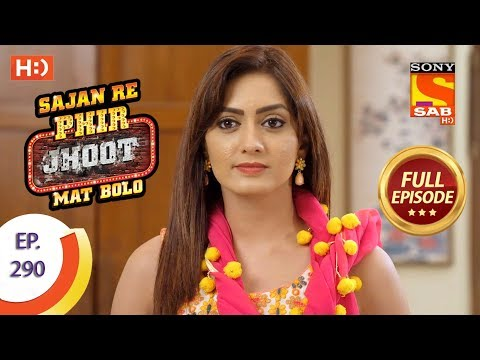 Sajan Re Phir Jhoot Mat Bolo – Ep 290 – Full Episode – 6th July, 2018