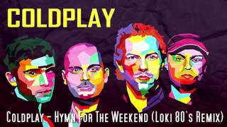 Coldplay - Hymn For The Weekend (Loki 80's Remix)