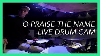 O Praise The Name - Hillsong Worship // Live Drum Cam - Steve Cogbill