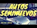 AUTOS SEMINUEVOS: TIPS PARA COMPRAR AUTOS USADOS | Velocidad Total | Autos