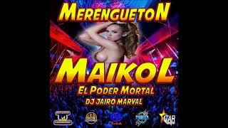 MERENGUETON MAIKOL EL PODER MORTAL DJ JAIRO MARVAL