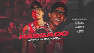 MC Paulin da Capital - Passado (Áudio Oficial) DJ Guh Mix