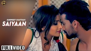 SAIYAAN FULL VIDEO || GURPREET CHATTHA || YAAR ANMULLE RECORDS -2015 ||