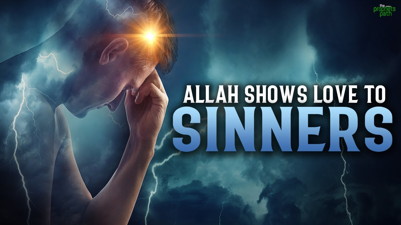 ALLAH'S SPECIAL TYPE OF LOVE FOR SINNERS