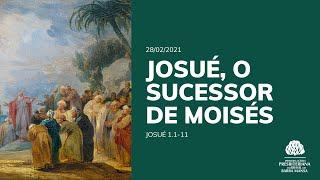 Josué, o Sucessor e Moisés - Escola Bíblica Dominical - 28/02/2021