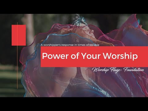 The Power of Your Worship: In Times of Trouble, Worshippers Will Rise