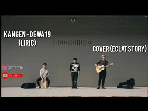 Lirik Kangen-Dewa 19 (cover-eclat Story)