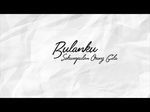 Sekumpulan Orang Gila - Bulanku (Official Lyric Video)