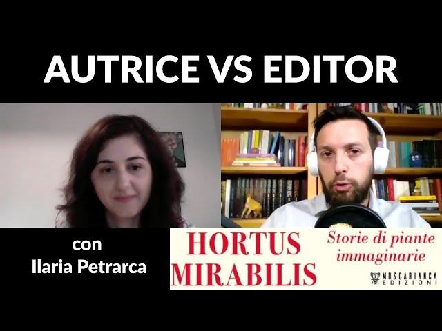 Autrice vs Editor con Ilaria Petrarca - Editing di HORTUS MIRABILIS (Moscabianca Edizioni)