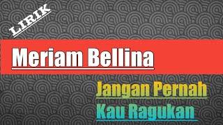 Download Meriam Bellina _ Jangan Pernah Kau Ragukan... (Lirik)