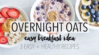 Overnight Oats 3 Ways | Easy + Healthy Breakfast Ideas