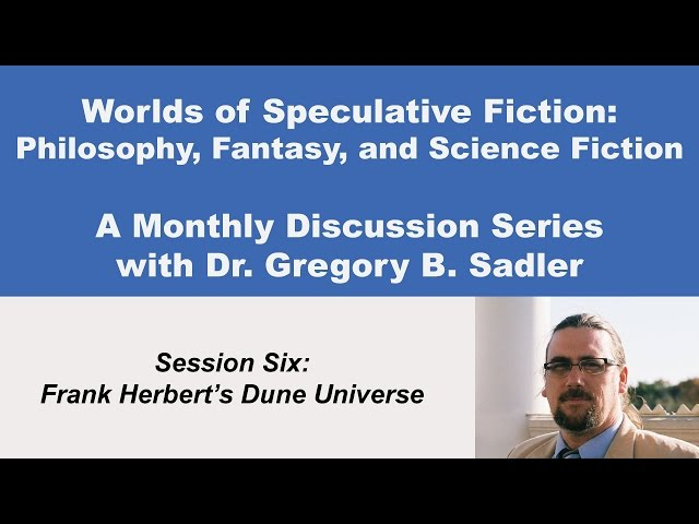 Frank Herberts Dune Universe - Philosophy and Speculative Fiction (lecture 6)