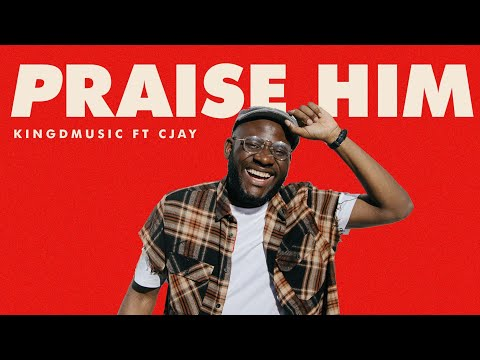 Kingdmusic- Praise Him ft Cjay (Official Music Video)