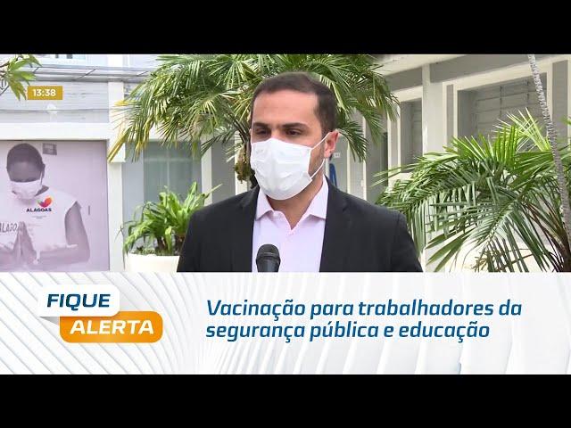 Vacinação para trabalhadores da segurança pública e educação é ampliada