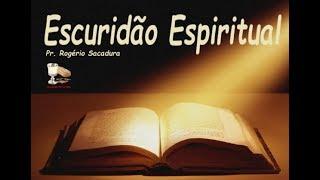 IGREJA UNIDADE DE CRISTO / Escuridão Espiritual - Pr. Rogério Sacadura