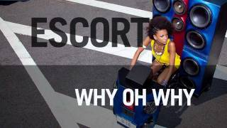 Escort - Why Oh Why