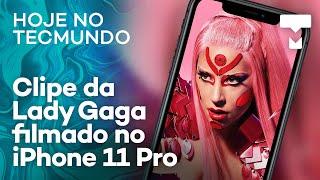iPhone 11 Pro filmou clipe da Lady Gaga, celular futurista Vivo APEX 2020  – Hoje no TecMundo