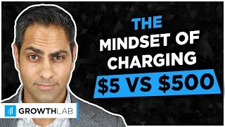 The mindset of charging $5 vs $500