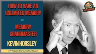 Ep. 114: Memory GrandMaster Kevin Horsley on How To Have an Unlimited Memory