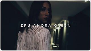 ZPU | Ahora Quién (Video Oficial)