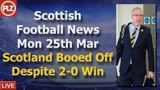 Scotland Win But Face Boo's - Monday 25th March - PLZ Scottish Football News