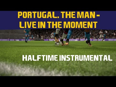 [FIFA18] Halftime Instrumental: Portugal. The Man - Live In The Moment